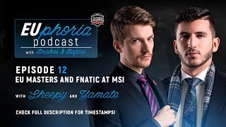 EUphoria Podcast Episode 12   EU Masters & Fnatic at MSI w/ Sheepy & YamatoCannon