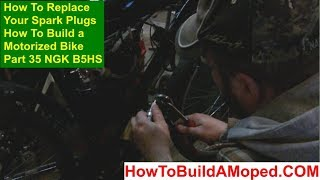 How To Replace Your Spark Plugs  How To Build a Motorized Bike Part 35 NGK B5HS 2 Stroke