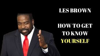 How to Get to Know Yourself by Les Brown
