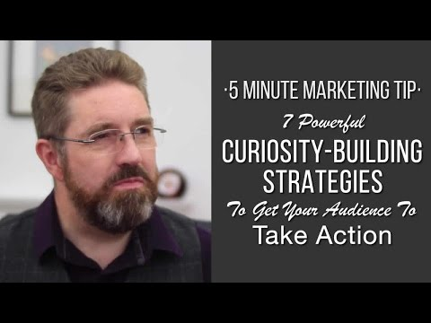 7 Powerful Curiosity-Building Strategies To Get Your Audience To Take Action