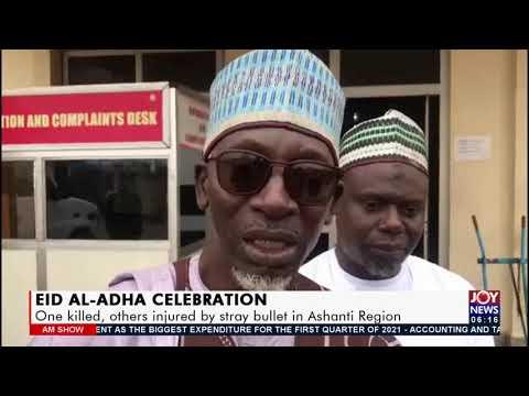 EID AL-ADHA Celebration: One killed, others injured by stray bullet in Ashanti Region (21-7-21)