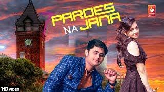 Pardes Na Jana | Aakash, Minakshi | Latest Popular Hindi Songs 2018 | VOHM
