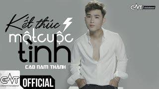 Kết Thúc Một Cuộc Tình - Cao Nam Thành (Official) | #KTMCT