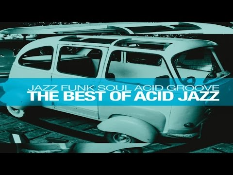 The Best of Acid Jazz: Jazz Funk Soul Acid Groove - HQ non stop