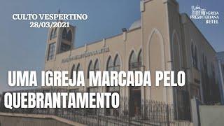 Culto Vespertino - 28/03/2021