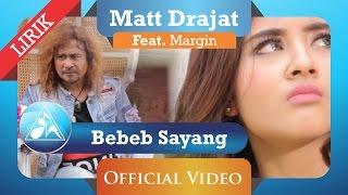 Matt Drajat feat Margin - Bebeb Sayang (Official Video Lyric)