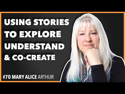 Using stories to explore, understand and co-create / Mary Alice Arthur / Episode #70