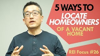 REI Focus #26 : 5 Ways To Locate A Homeowners of Vacant Homes