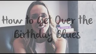 How to Get Over the Birthday Blues Video