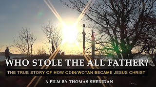 Who Stole the All Father? | How Odin Became Jesus | DOCUMENTARY | Thomas Sheridan |
