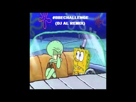 Spongebob BBE Challenge! (DJ Al Remix)