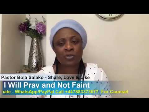I Will Pray and Not Faint - Pastor  Bola Salako