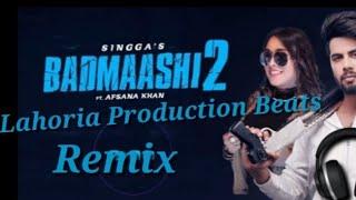 Badmashi 2 Singga Ft Afsana Khan Remix Lahoria Production