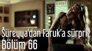 İstanbullu Gelin 66. Bölüm - Süreyya'dan Faruk'a Sürpriz