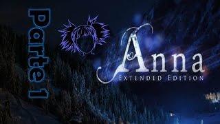 Anna  Extended Edition/GAMEPLAY EN ESPAÑOL/ Parte 1