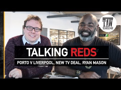 Talking Reds: FC Porto v Liverpool, New TV Deal, Ryan Mason