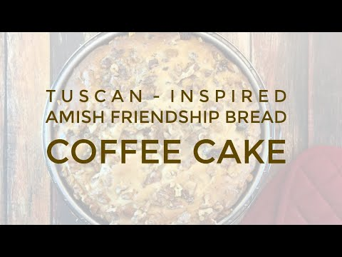 Tuscan-Inspired Amish Friendship Bread Coffee Cake Recipe