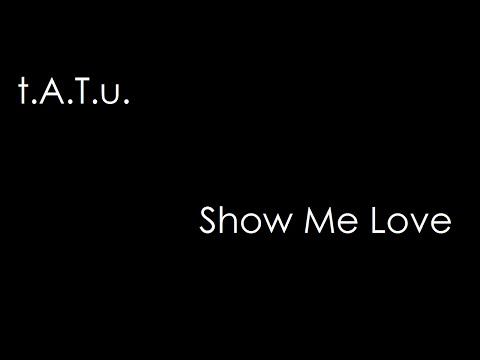 t.A.T.u - Show Me Love (lyrics)