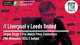 Jurgen Klopp Pre-Leeds United Press Conference: 29 November, 2016