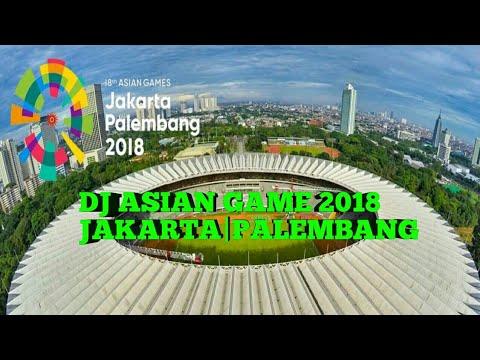 DJ ASIAN GAME 2018 JAKARTA|PALEMBANG 18 AGUSTUS TERBARU ENJOY DIDENGAR
