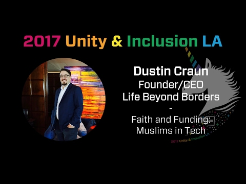 [Unity & Inclusion Summit LA] Dustin Craun, Life Beyond Border - Muslims In Tech