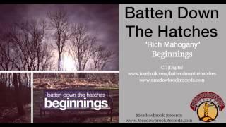 Batten Down The Hatches - Rich Mahogany