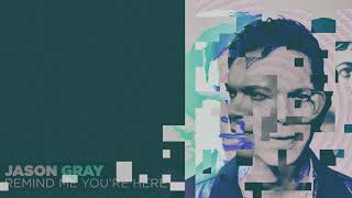 """Jason Gray - """"Remind Me You're Here"""" (Official Audio)"""