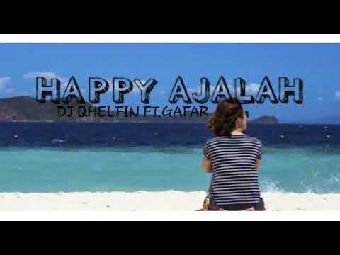 DJ QELFIN - HAPPY AJALAH FT.GAFAR (lyric vidio)