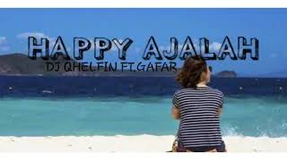 DJ QELFIN - HAPPY AJALAH FT.GAFAR (lyric vidio)