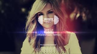 Tove Lo - Habits (Waveshock Remix) [DOWNLOAD-ZIPPY]