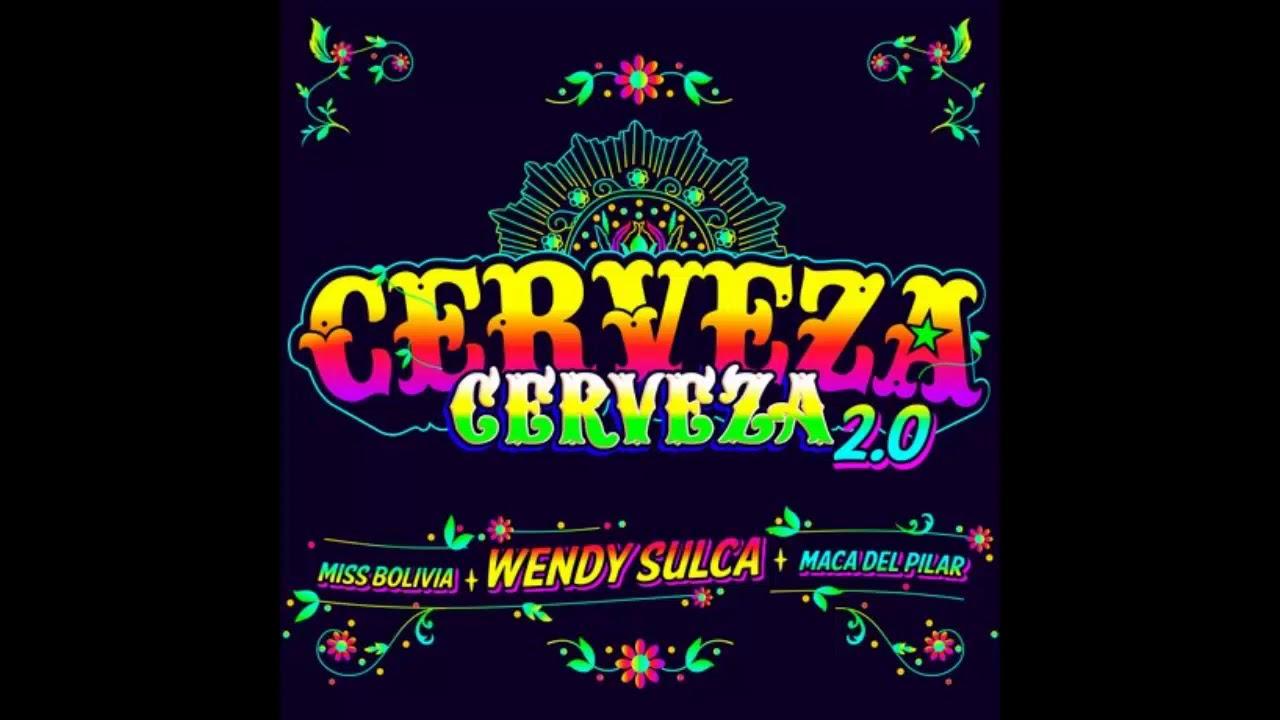Wendy Sulca con Miss Bolivia y Maca del Pilar - Cerveza Cerveza 2.0 (Audio)