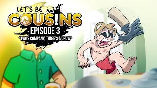 Let's Be Cousins | Episode 3 - Two's Company, Three's a Crow