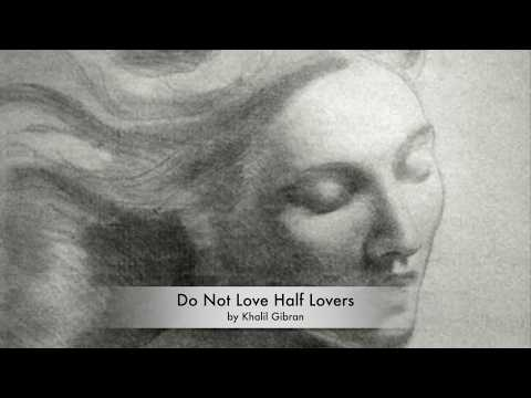 Inspiring Poems – Do Not Love Half Lovers by Khalil Gibran -John Siddique