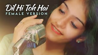 Dil Hi Toh Hai | Female Version | Prabhjee | Arijit Songs | The Sky is Pink | Dil Hi Toh Hai Cover