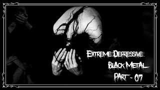 Extreme Depressive Black Metal - Part 7