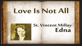 Love Is Not All by Edna St. Vincent Millay - Poetry Reading