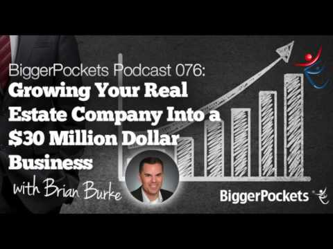 Growing Your Real Estate Company Into a $30 Million Dollar Business with Brian Burke | BP Podcast 76