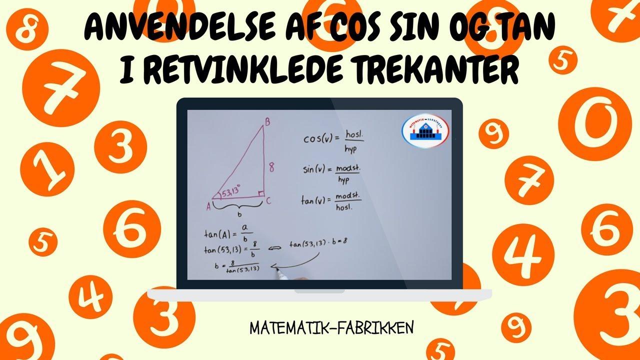 Trigonometri - Anvendelse af Cos, Sin og Tan (Retvinklede Trekanter)