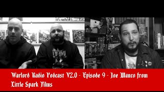 Warlord Radio Podcast V2.0 - Episode 9 - Joe Manco from Little Spark Films
