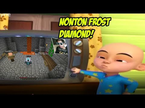 UPIN IPIN NONTON FROST DIAMOND DAN ATTA HALILINTAR :V