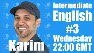 Intermediate English with Karim #3