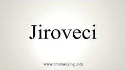 How To Pronounce Jiroveci