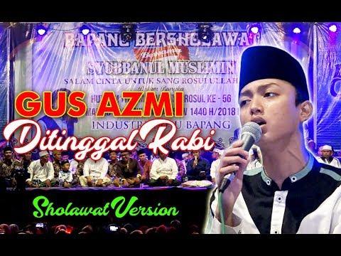 GUS AZMI - DITINGGAL RABI Sholawat Version