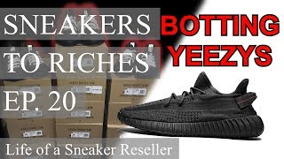Sneakers To Riches Ep 20 - YEEZY 350 V2 BLACK LIVE COP! Botting - Reselling Hype Sneakers