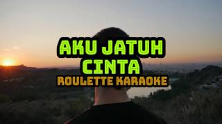roulette - aku jatuh cinta Karaoke
