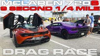 McLaren 720S runs 9's in the 1/4 mile and the first Lamborghini Huracan Performate 1/4 Mile Run