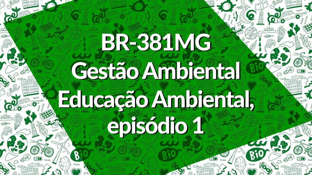 BR-381MG - Gestão Ambiental - Educação Ambiental, episódio 1