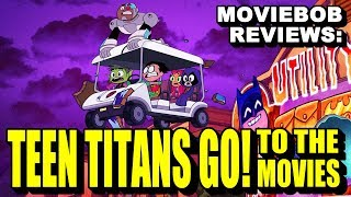 MovieBob Reviews -  TEEN TITANS GO! TO THE MOVIES