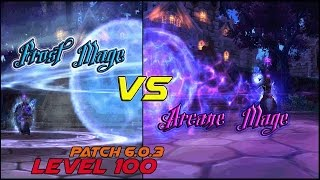 Frost Mage VS Arcane Mage Level 100 (Patch 6.0.3)