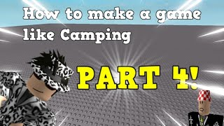 (RE-UPLOAD) Finally here?!?!?!?!? | How to make a game like Camping Part 4 | ROBLOX